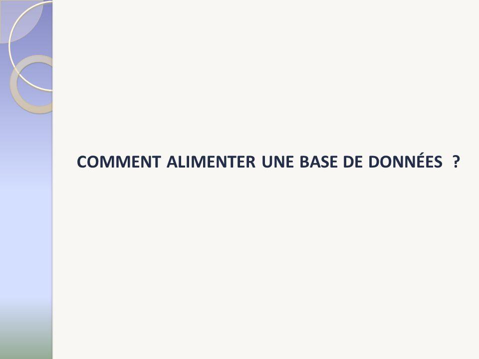COMMENT ALIMENTER UNE BASE DE DONNÉES ?