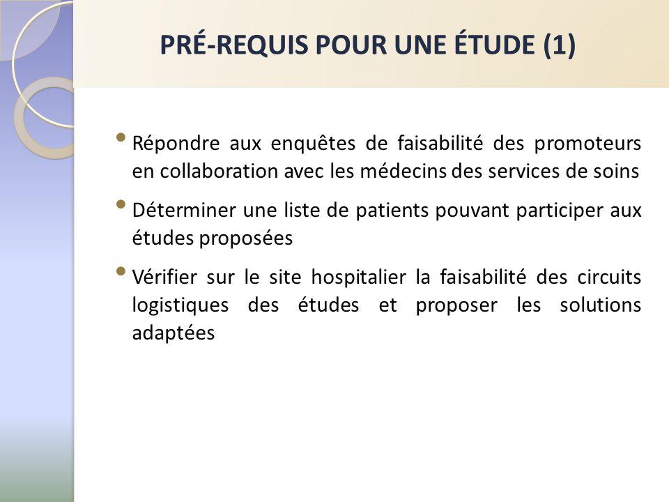 PRÉ-REQUIS POUR UNE ÉTUDE (1) Répondre aux enquêtes de faisabilité des promoteurs en collaboration avec les médecins des services de soins Déterminer