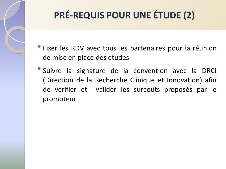Fixer les RDV avec tous les partenaires pour la réunion de mise en place des études Suivre la signature de la convention avec la DRCI (Direction de la Recherche Clinique et Innovation) afin de vérifier et valider les surcoûts proposés par le promoteur PRÉ-REQUIS POUR UNE ÉTUDE (2)