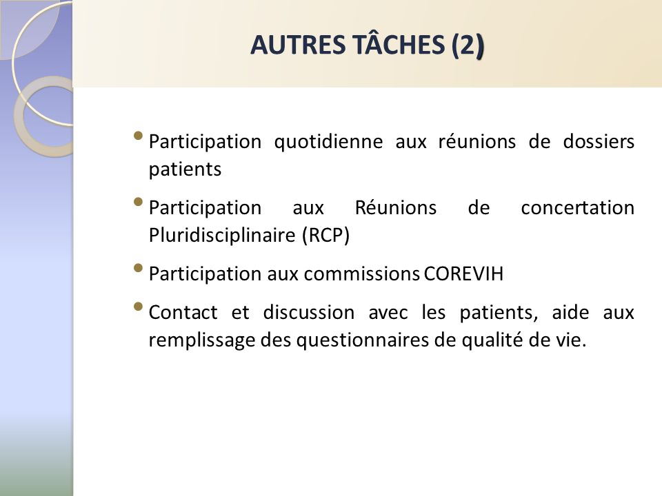 ) AUTRES TÂCHES (2) Participation quotidienne aux réunions de dossiers patients Participation aux Réunions de concertation Pluridisciplinaire (RCP) Pa