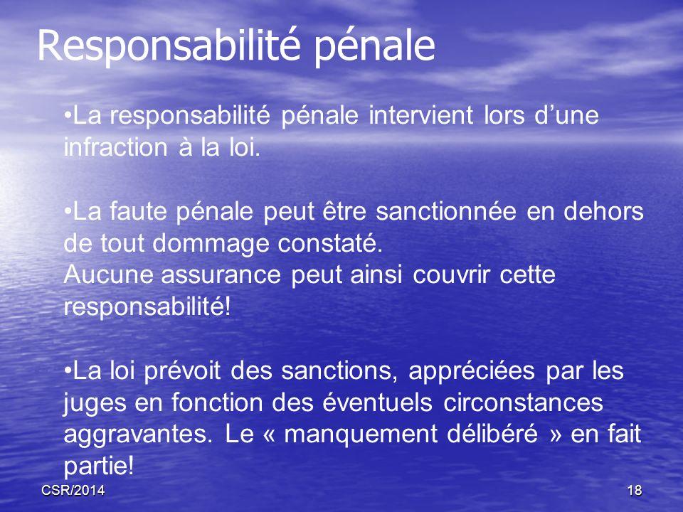 CSR/201418 Responsabilité pénale La responsabilité pénale intervient lors dune infraction à la loi. La faute pénale peut être sanctionnée en dehors de