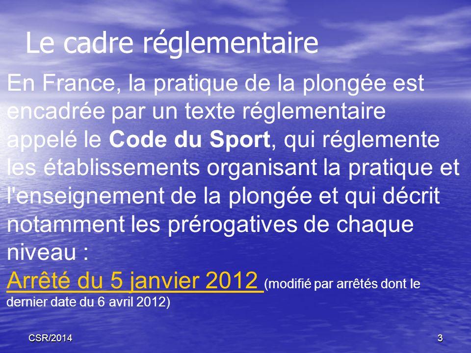 CSR/20143 En France, la pratique de la plongée est encadrée par un texte réglementaire appelé le Code du Sport, qui réglemente les établissements orga