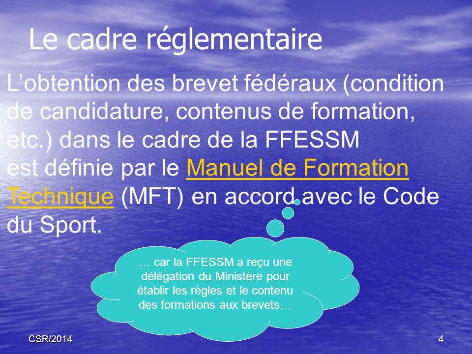 CSR/20144 Le cadre réglementaire Lobtention des brevet fédéraux (condition de candidature, contenus de formation, etc.) dans le cadre de la FFESSM est