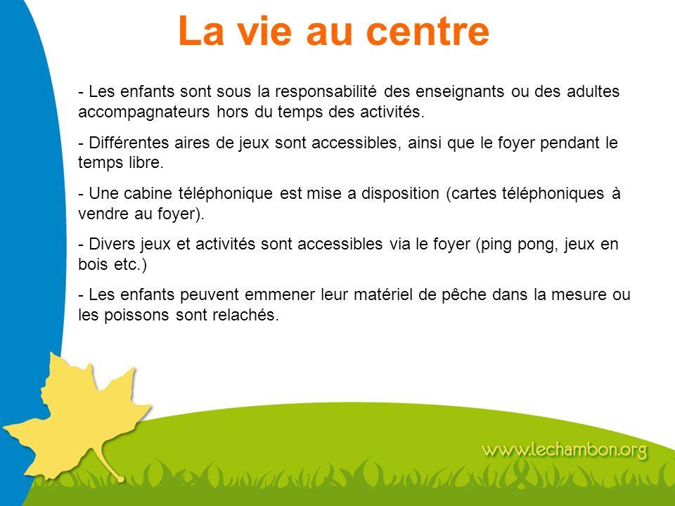 La vie au centre - Les enfants sont sous la responsabilité des enseignants ou des adultes accompagnateurs hors du temps des activités. - Différentes a