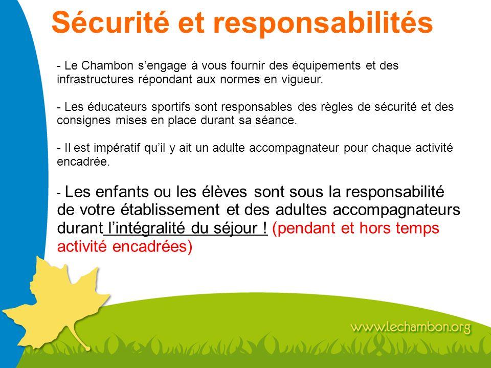 Sécurité et responsabilités - Le Chambon sengage à vous fournir des équipements et des infrastructures répondant aux normes en vigueur. - Les éducateu