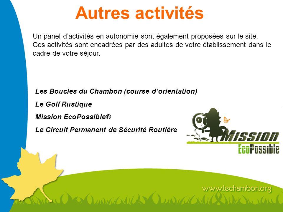 Autres activités Un panel dactivités en autonomie sont également proposées sur le site. Ces activités sont encadrées par des adultes de votre établiss