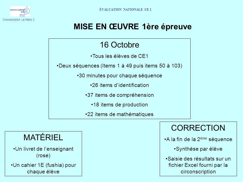 ÉVALUATION NATIONALE CE 1 MISE EN ŒUVRE 1ère épreuve 16 Octobre Tous les élèves de CE1 Deux séquences (Items 1 à 49 puis items 50 à 103) 30 minutes po