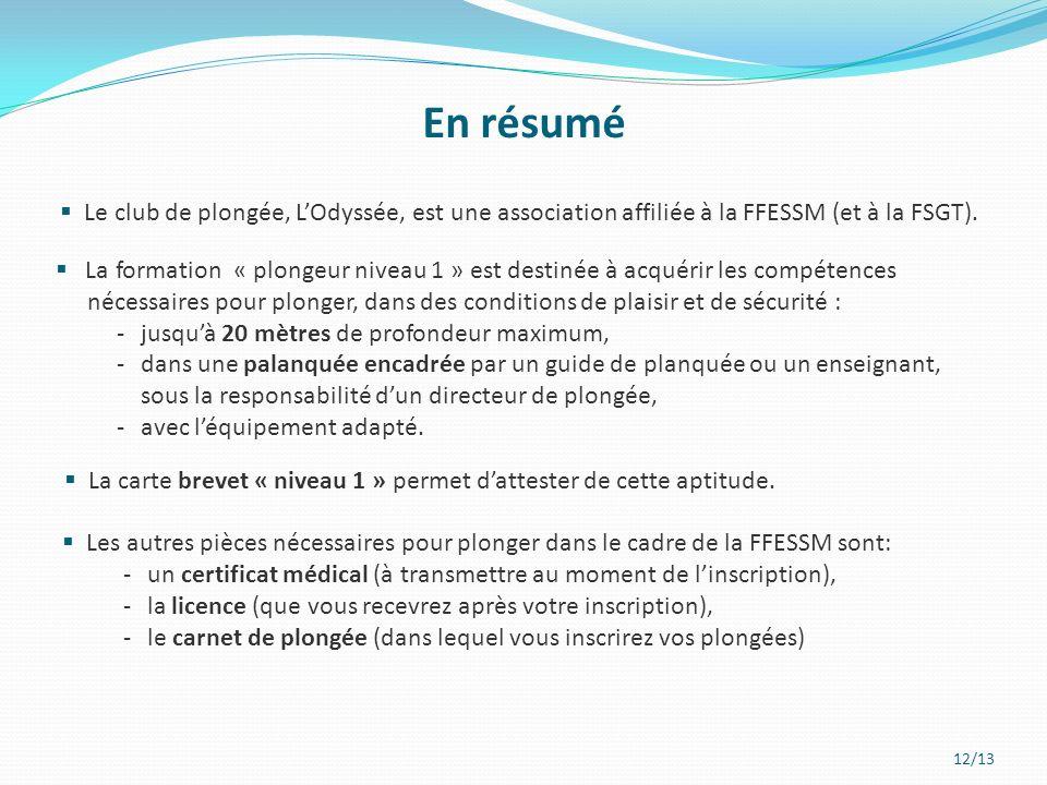 12/13 Le club de plongée, LOdyssée, est une association affiliée à la FFESSM (et à la FSGT).