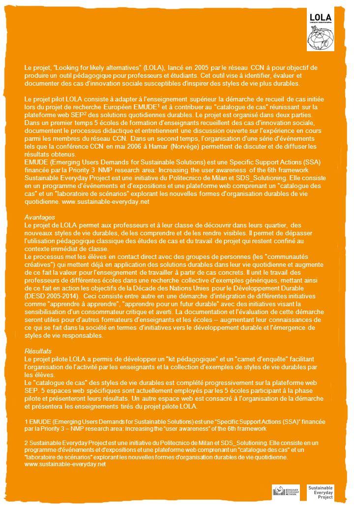Le projet, Looking for likely alternatives (LOLA), lancé en 2005 par le réseau CCN à pour objectif de produire un outil pédagogique pour professeurs et étudiants.