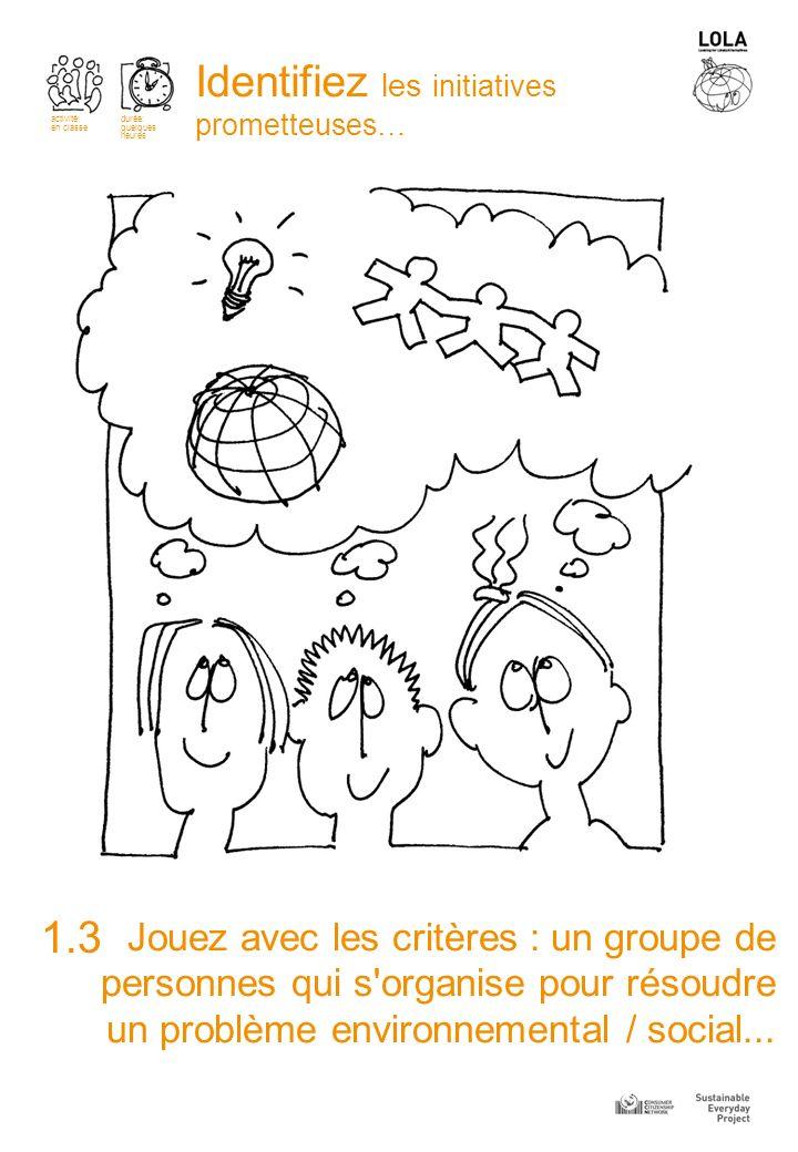 Jouez avec les critères : un groupe de personnes qui s organise pour résoudre un problème environnemental / social...