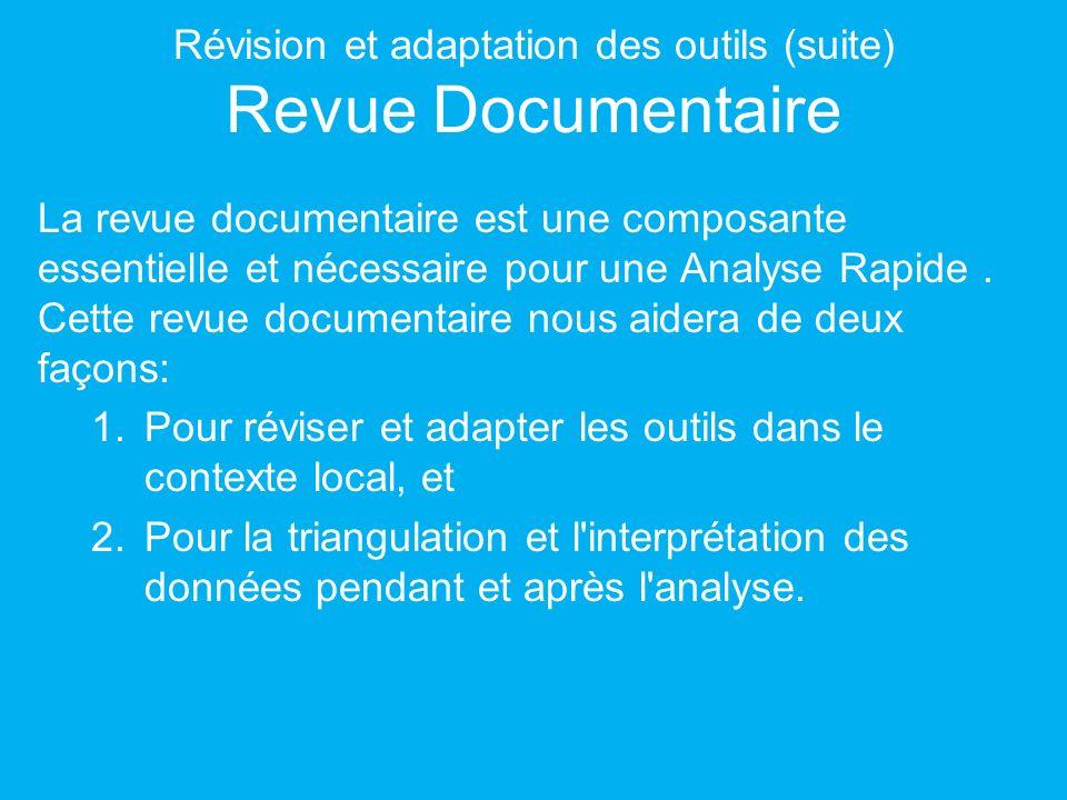 Révision et adaptation des outils (suite) Revue Documentaire La revue documentaire est une composante essentielle et nécessaire pour une Analyse Rapide.