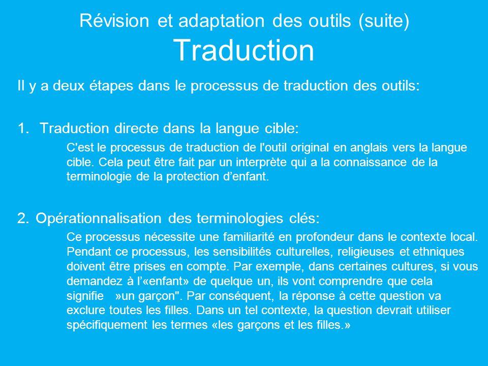 Révision et adaptation des outils (suite) Traduction Il y a deux étapes dans le processus de traduction des outils: 1.