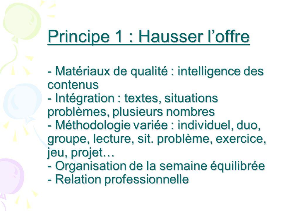 Principe 1 : Hausser loffre - Matériaux de qualité : intelligence des contenus - Intégration : textes, situations problèmes, plusieurs nombres - Métho