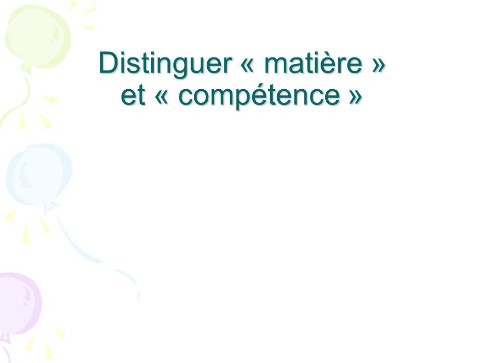 Distinguer « matière » et « compétence »