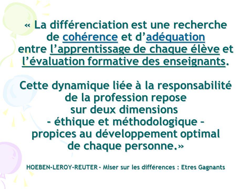 « La différenciation est une recherche de cohérence et dadéquation entre lapprentissage de chaque élève et lévaluation formative des enseignants. Cett