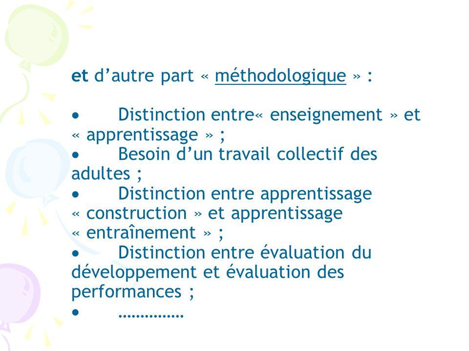 et dautre part « méthodologique » : Distinction entre« enseignement » et « apprentissage » ; Besoin dun travail collectif des adultes ; Distinction en
