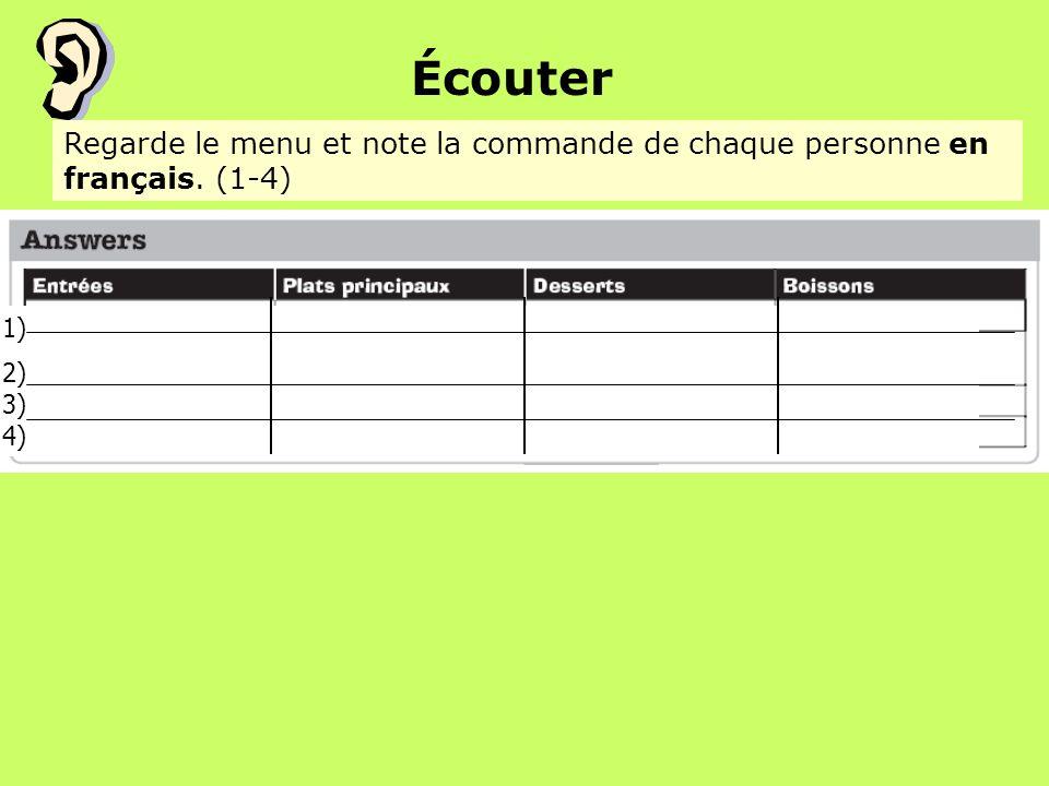 Écouter Regarde le menu et note la commande de chaque personne en français. (1-4) 1) 2) 3) 4)