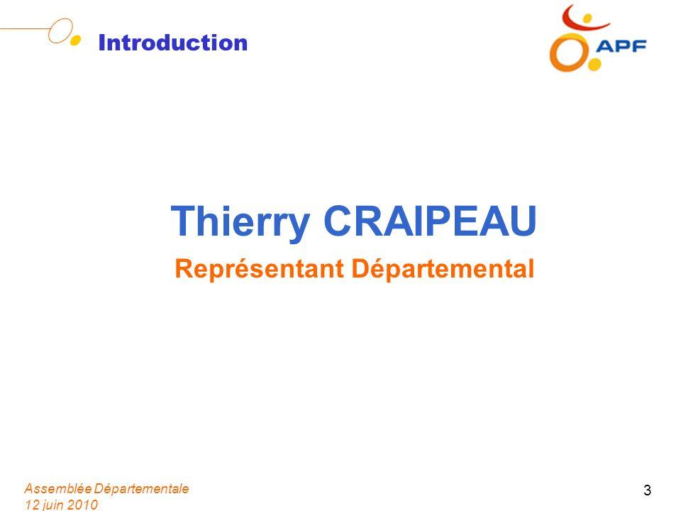Assemblée Départementale 12 juin 2010 3 Introduction Thierry CRAIPEAU Représentant Départemental