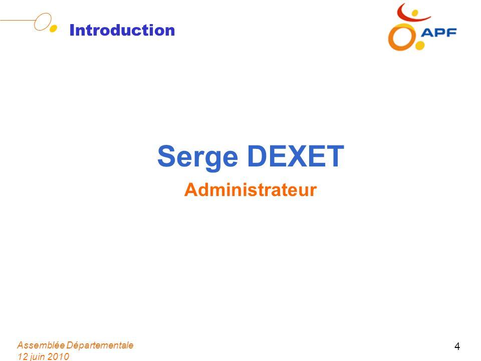 Assemblée Départementale 12 juin 2010 4 Introduction Serge DEXET Administrateur