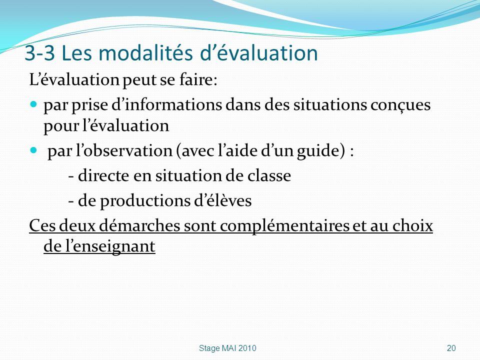 3-3 Les modalités dévaluation Lévaluation peut se faire: par prise dinformations dans des situations conçues pour lévaluation par lobservation (avec l