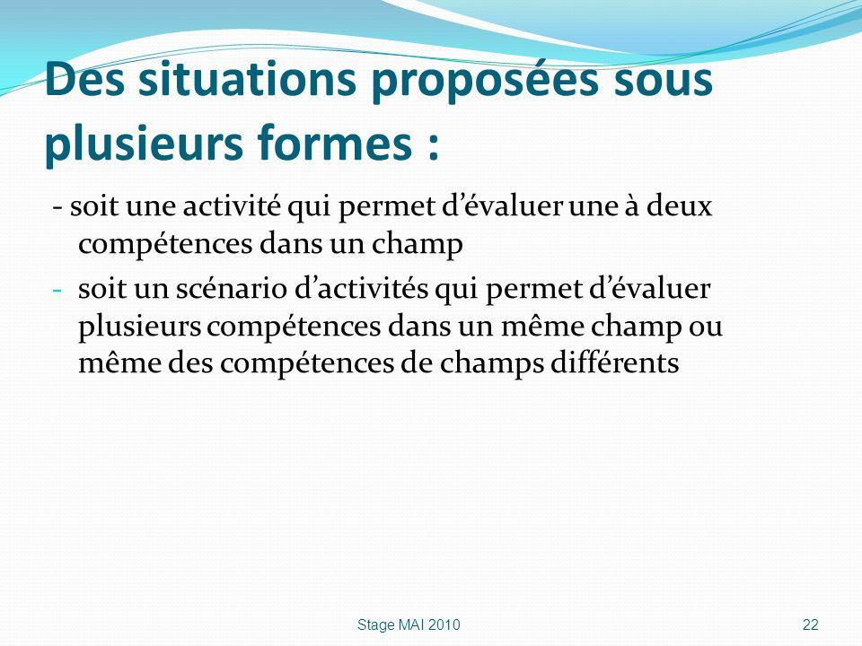 Des situations proposées sous plusieurs formes : - soit une activité qui permet dévaluer une à deux compétences dans un champ - soit un scénario dacti