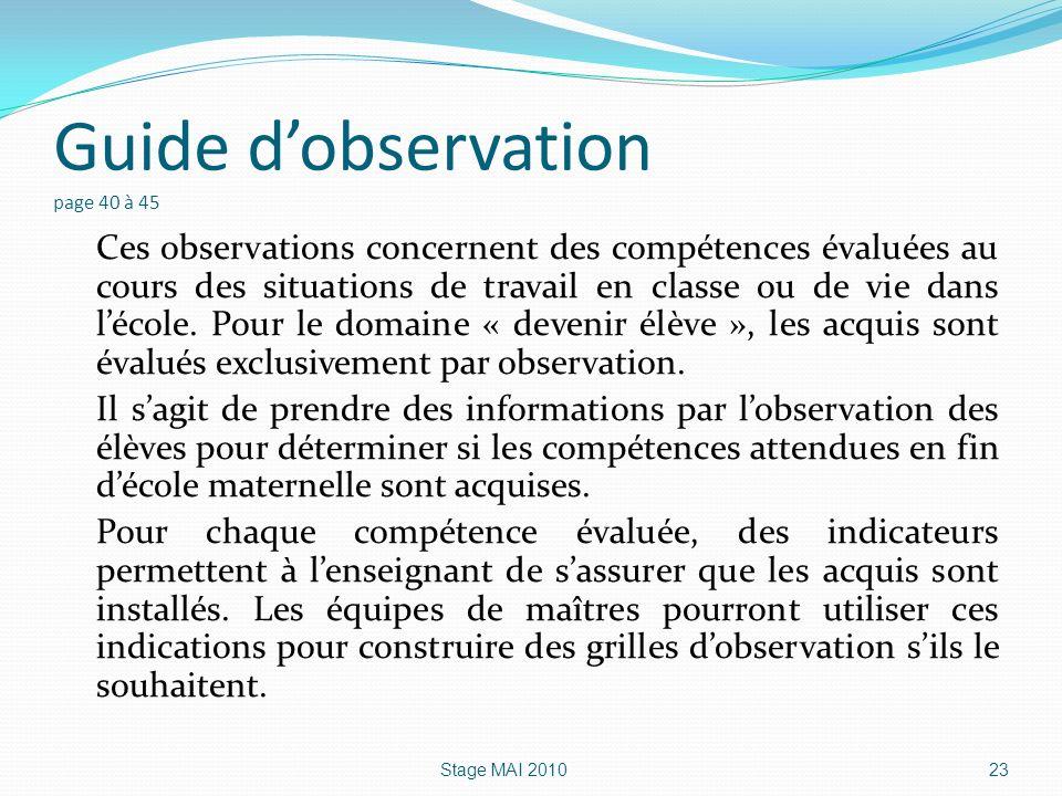 Guide dobservation page 40 à 45 Ces observations concernent des compétences évaluées au cours des situations de travail en classe ou de vie dans lécol