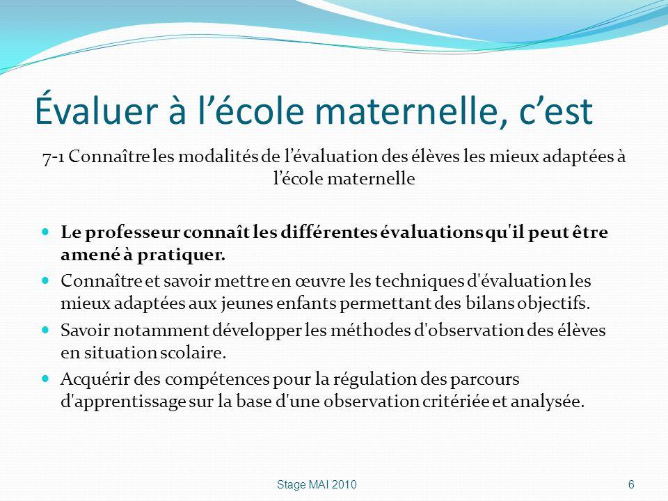 Évaluer à lécole maternelle, cest 7-1 Connaître les modalités de lévaluation des élèves les mieux adaptées à lécole maternelle Le professeur connaît l