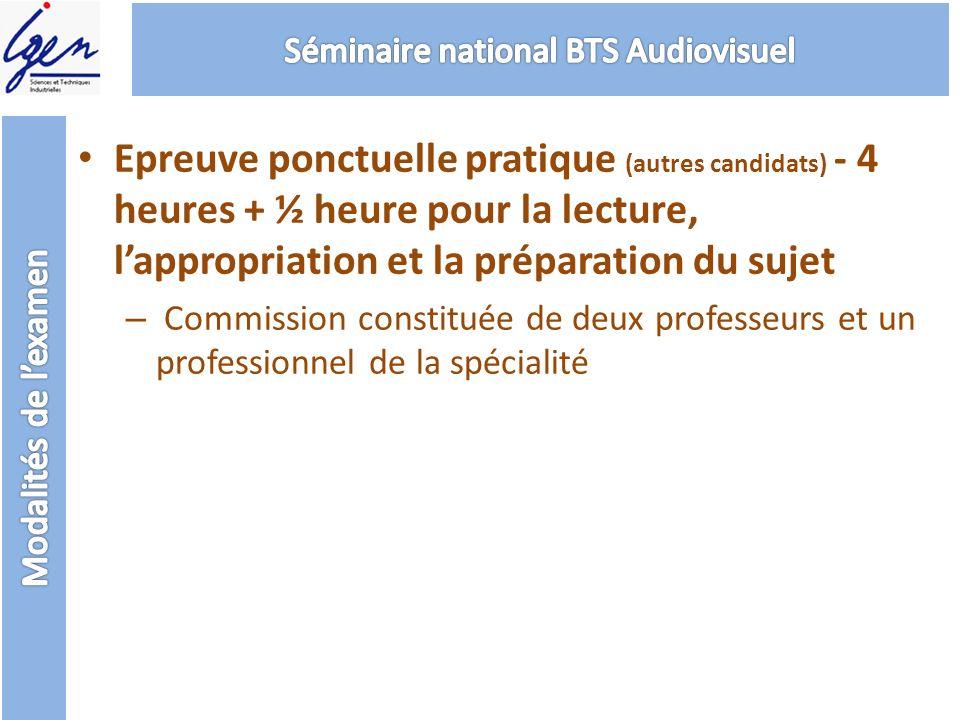 Epreuve ponctuelle pratique (autres candidats) - 4 heures + ½ heure pour la lecture, lappropriation et la préparation du sujet – Commission constituée