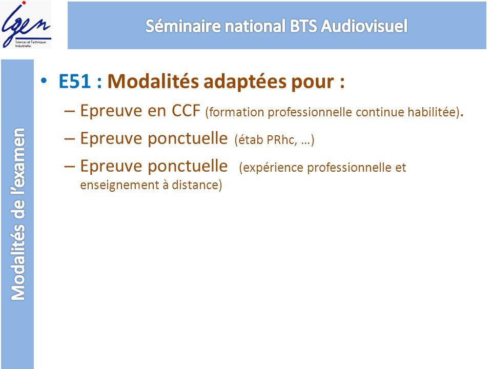 E51 : Modalités adaptées pour : – Epreuve en CCF (formation professionnelle continue habilitée). – Epreuve ponctuelle (étab PRhc, …) – Epreuve ponctue