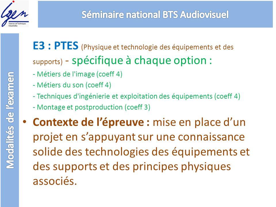 E3 : PTES (Physique et technologie des équipements et des supports) - spécifique à chaque option : - Métiers de l'image (coeff 4) - Métiers du son (co