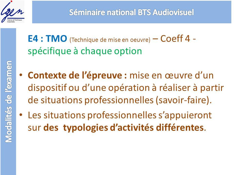 E4 : TMO (Technique de mise en oeuvre) – Coeff 4 - spécifique à chaque option Contexte de lépreuve : mise en œuvre dun dispositif ou dune opération à