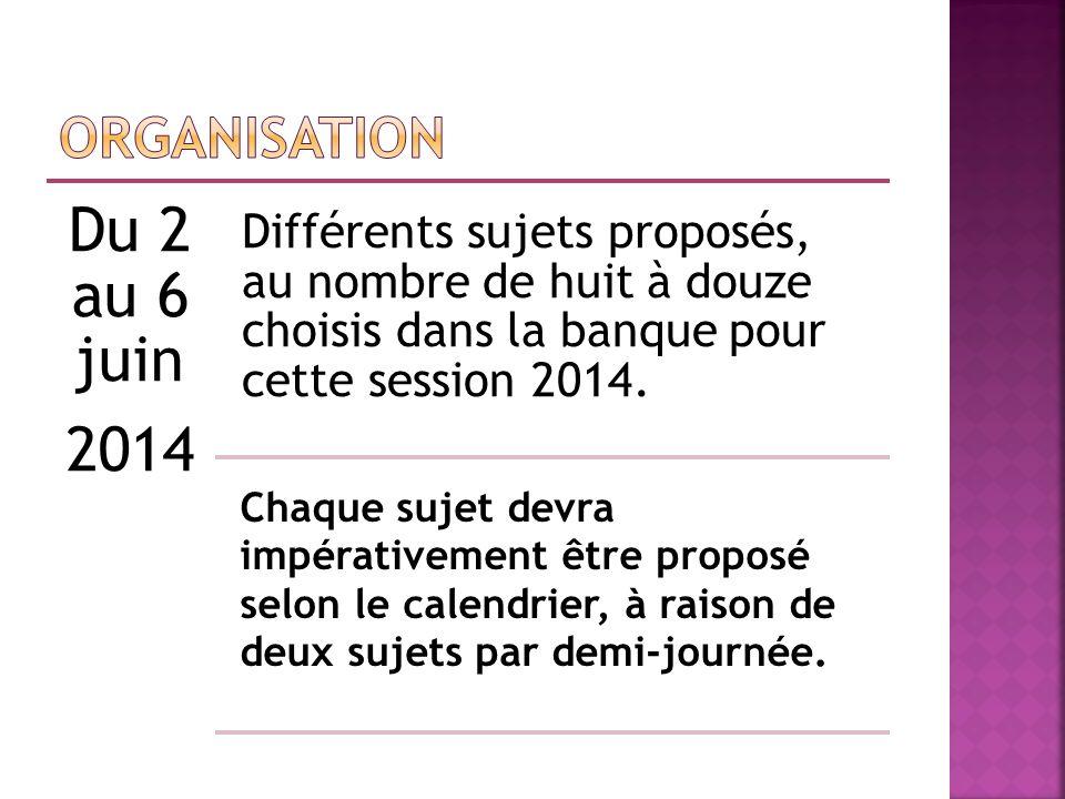 Du 2 au 6 juin 2014 Différents sujets proposés, au nombre de huit à douze choisis dans la banque pour cette session 2014. Chaque sujet devra impérativ