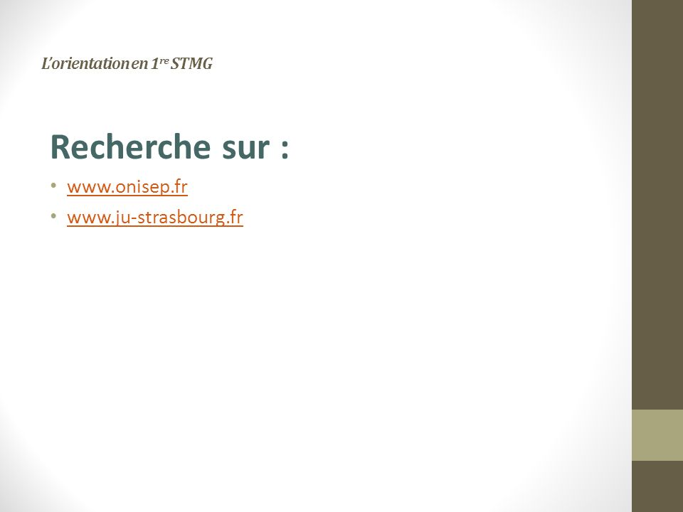 Lorientation en 1 re STMG Recherche sur : www.onisep.fr www.ju-strasbourg.fr