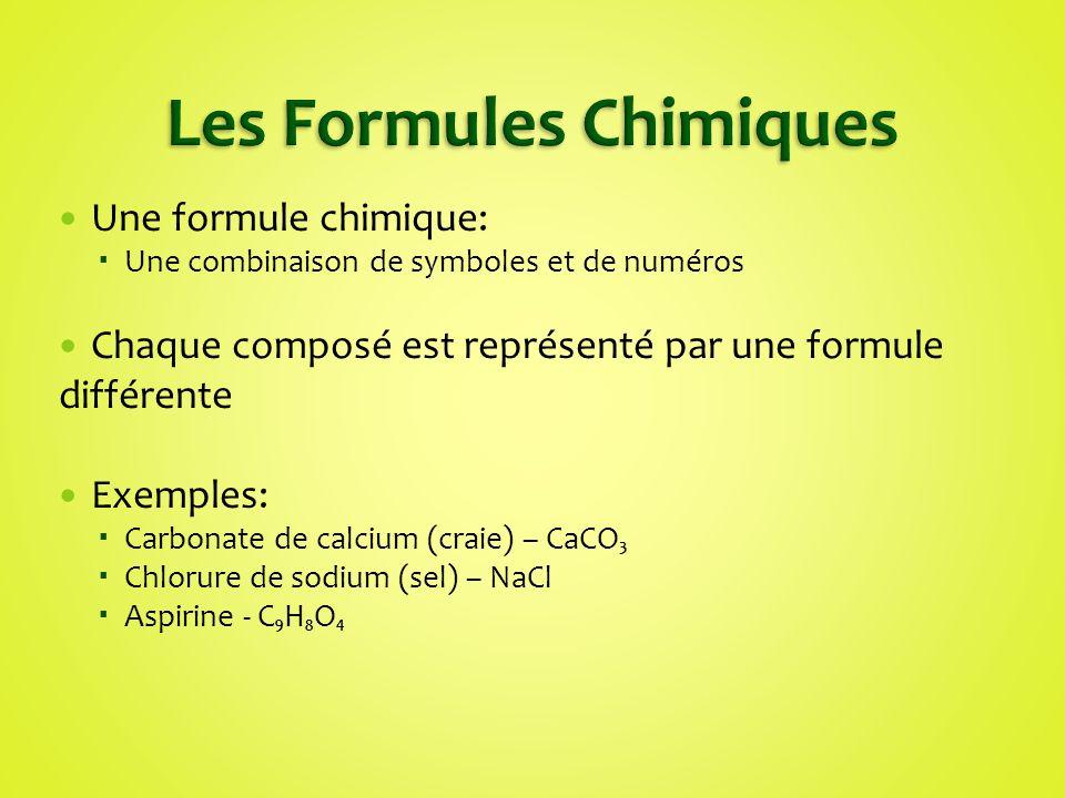 Une formule chimique: Une combinaison de symboles et de numéros Chaque composé est représenté par une formule différente Exemples: Carbonate de calciu