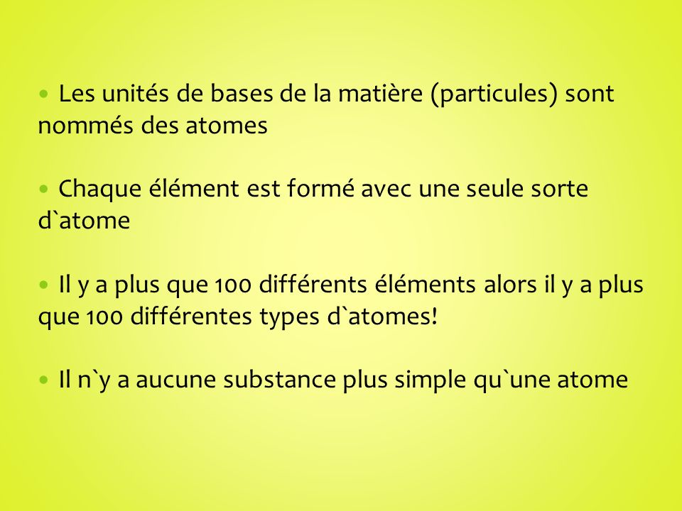 Les unités de bases de la matière (particules) sont nommés des atomes Chaque élément est formé avec une seule sorte d`atome Il y a plus que 100 différ