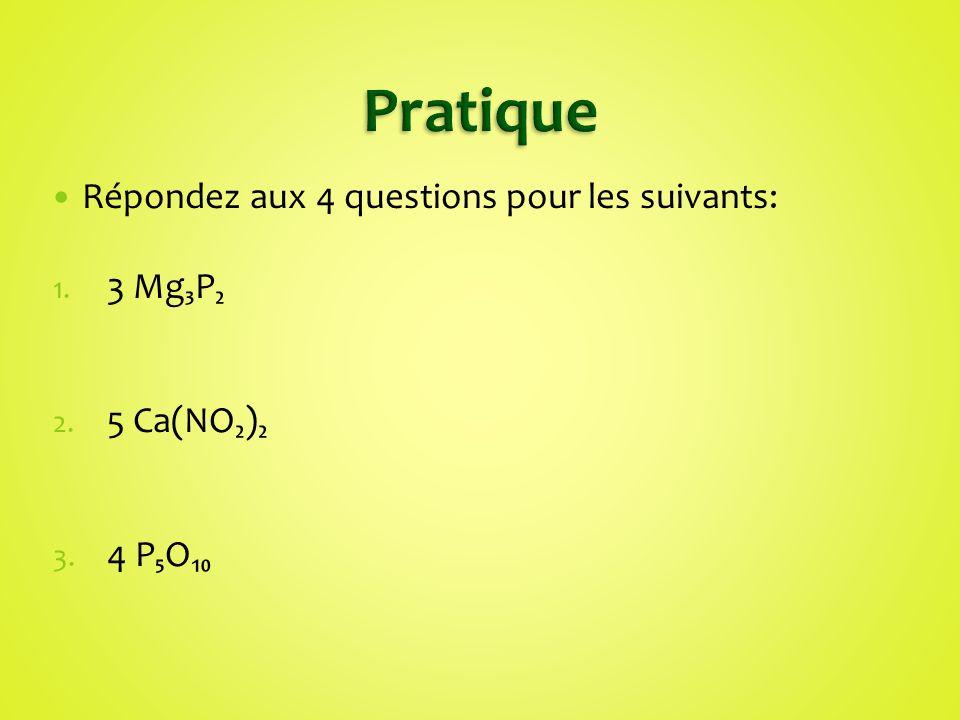 Répondez aux 4 questions pour les suivants: 1. 3 MgP 2. 5 Ca(NO) 3. 4 PO