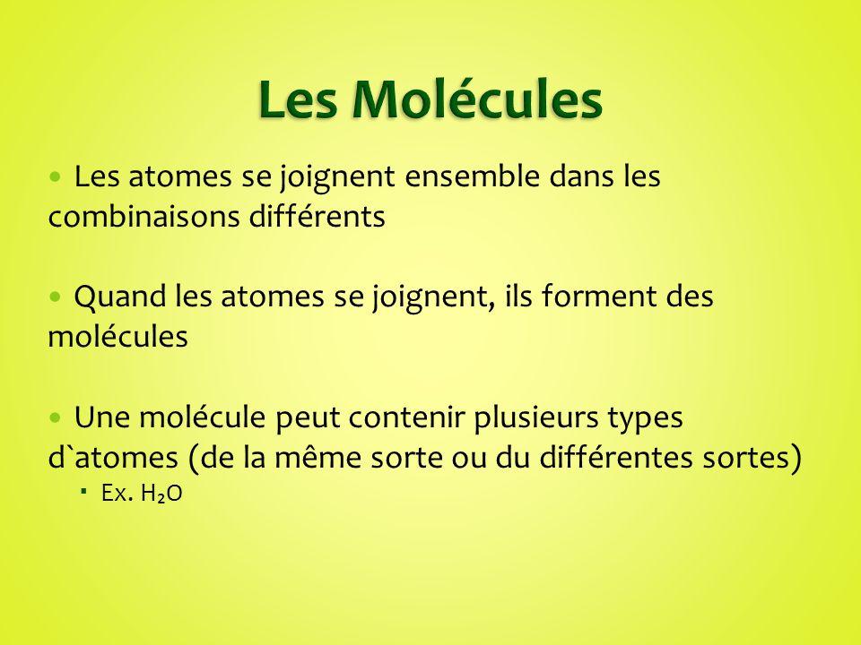 Les atomes se joignent ensemble dans les combinaisons différents Quand les atomes se joignent, ils forment des molécules Une molécule peut contenir pl