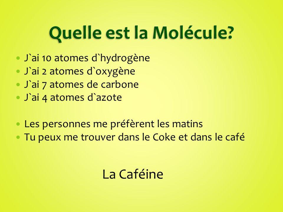 J`ai 10 atomes d`hydrogène J`ai 2 atomes d`oxygène J`ai 7 atomes de carbone J`ai 4 atomes d`azote Les personnes me préfèrent les matins Tu peux me tro