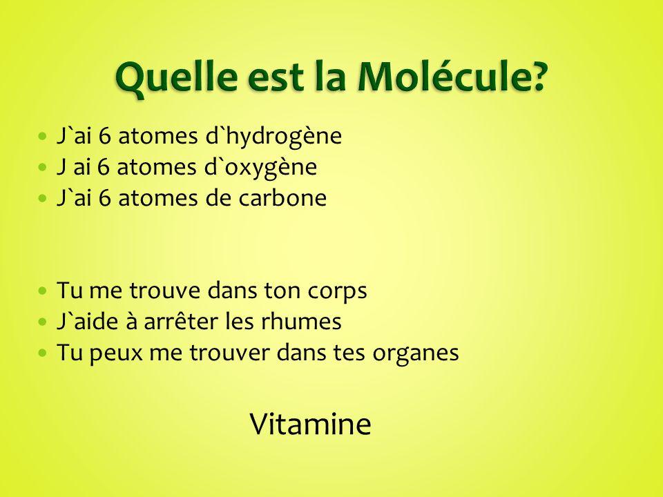 J`ai 6 atomes d`hydrogène J ai 6 atomes d`oxygène J`ai 6 atomes de carbone Tu me trouve dans ton corps J`aide à arrêter les rhumes Tu peux me trouver