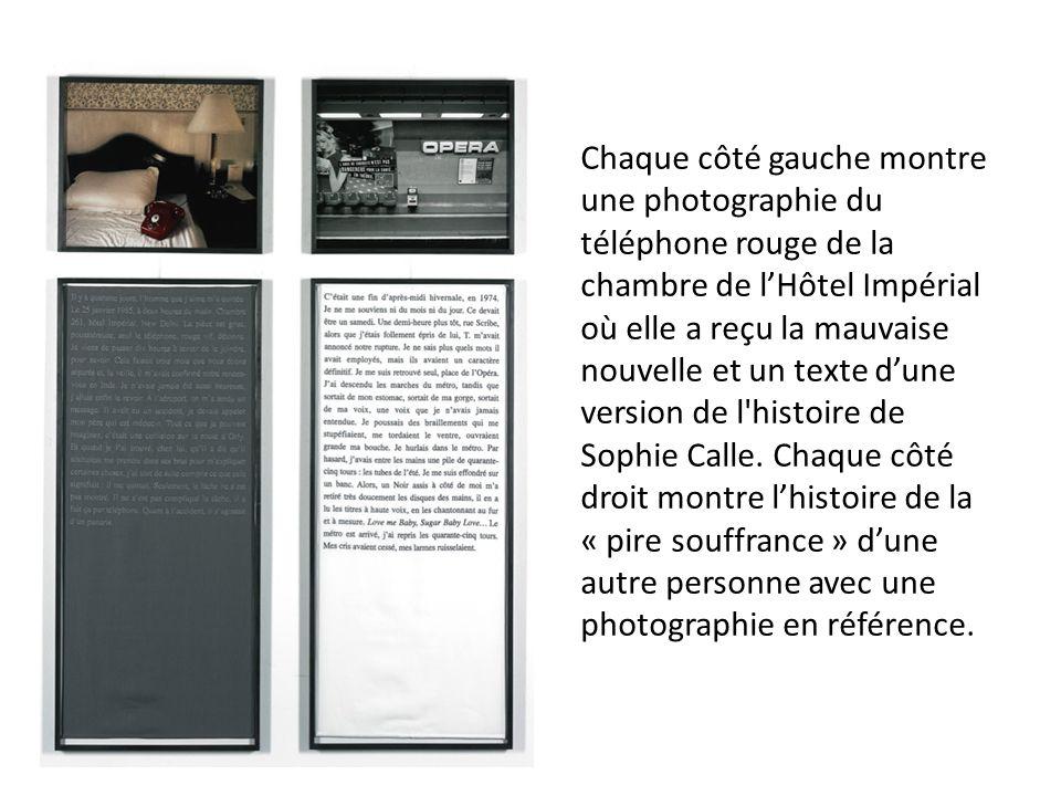 Chaque côté gauche montre une photographie du téléphone rouge de la chambre de lHôtel Impérial où elle a reçu la mauvaise nouvelle et un texte dune version de l histoire de Sophie Calle.