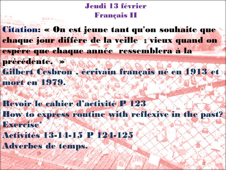 Jeudi 13 février Français III Citation: « On est jeune tant qu on souhaite que chaque jour diffère de la veille ; vieux quand on espère que chaque année ressemblera à la précédente.