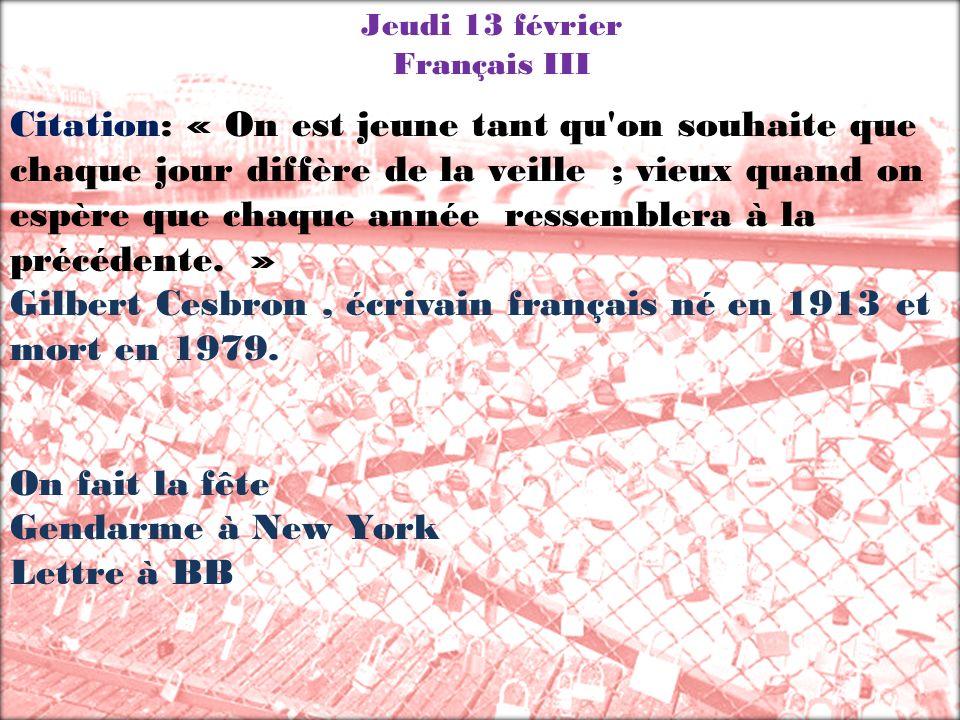 Jeudi 13 février Français III Citation: « On est jeune tant qu'on souhaite que chaque jour diffère de la veille ; vieux quand on espère que chaque ann