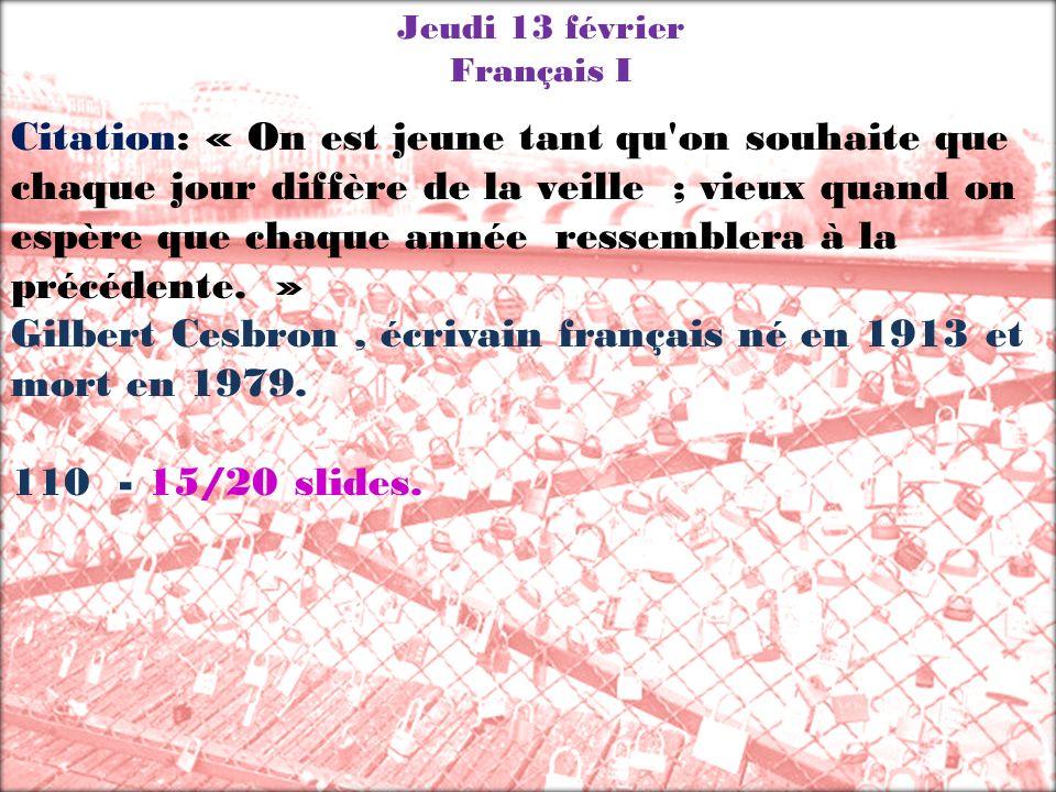 Jeudi 13 février Français I Citation: « On est jeune tant qu'on souhaite que chaque jour diffère de la veille ; vieux quand on espère que chaque année