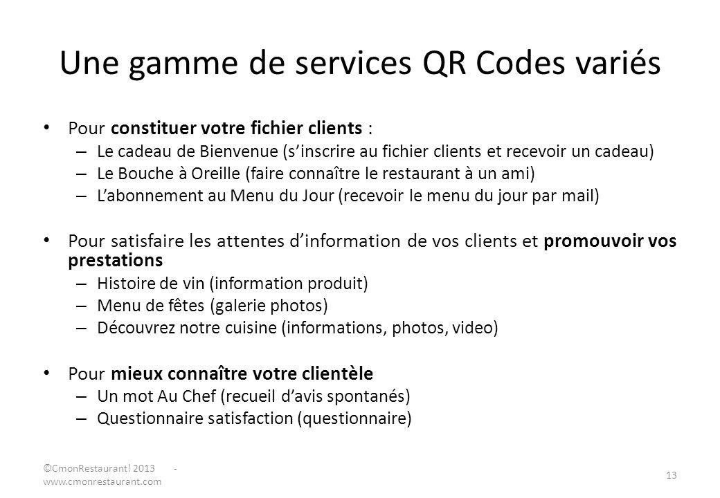 Une gamme de services QR Codes variés Pour constituer votre fichier clients : – Le cadeau de Bienvenue (sinscrire au fichier clients et recevoir un ca