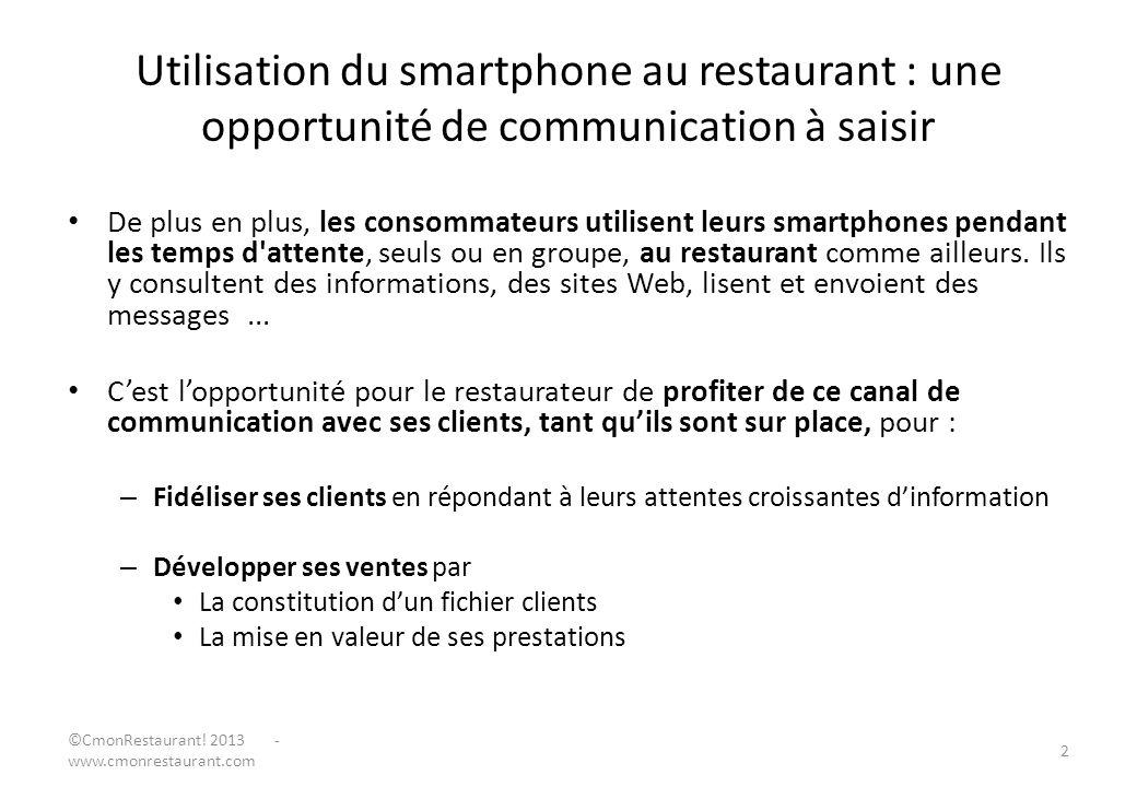 Utilisation du smartphone au restaurant : une opportunité de communication à saisir De plus en plus, les consommateurs utilisent leurs smartphones pendant les temps d attente, seuls ou en groupe, au restaurant comme ailleurs.
