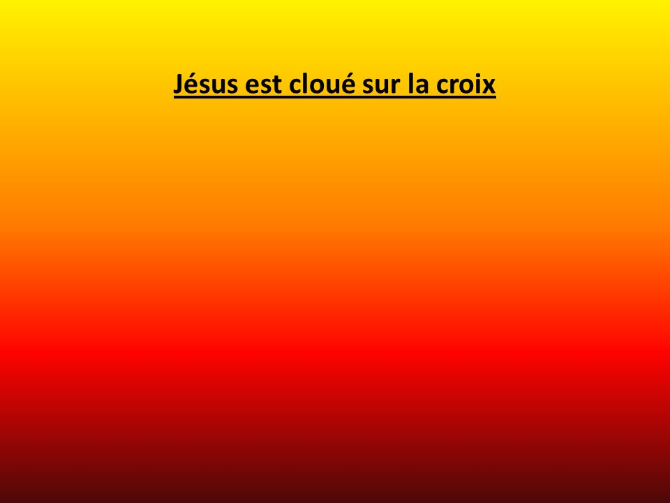 Jésus est cloué sur la croix