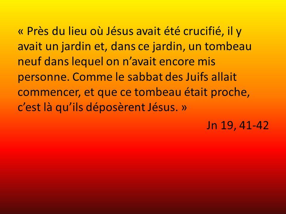 « Près du lieu où Jésus avait été crucifié, il y avait un jardin et, dans ce jardin, un tombeau neuf dans lequel on navait encore mis personne.