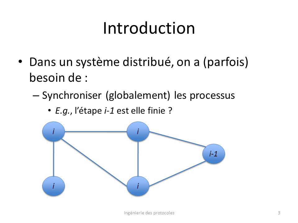 Introduction Dans un système distribué, on a (parfois) besoin de : – Synchroniser (globalement) les processus E.g., létape i-1 est elle finie ? Ingéni