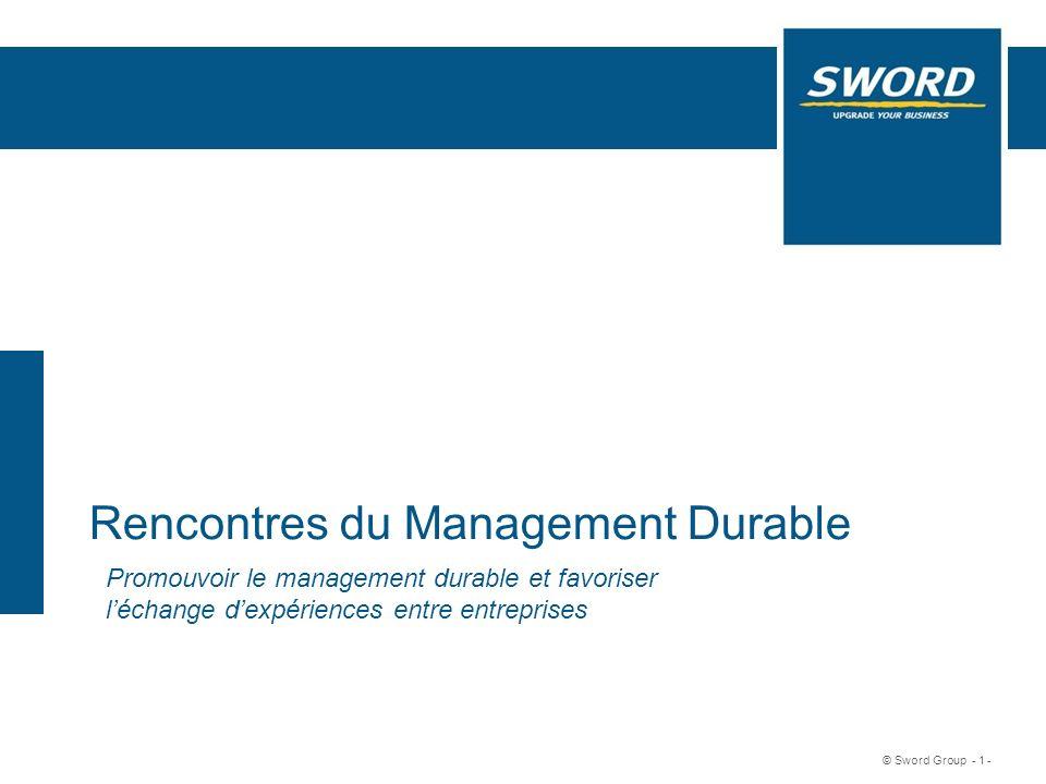 Sword © Sword Group - 1 - Rencontres du Management Durable Promouvoir le management durable et favoriser léchange dexpériences entre entreprises