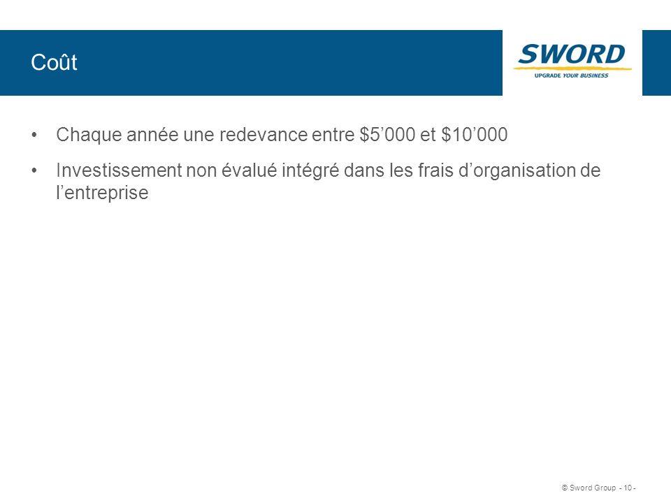Sword © Sword Group - 10 - Coût Chaque année une redevance entre $5000 et $10000 Investissement non évalué intégré dans les frais dorganisation de len